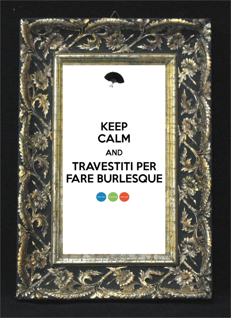 Keep calm and travestiti per fare burlesque www.viraland.it
