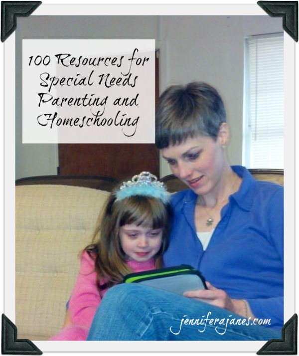 100 Resources for Special Needs Parenting and Homeschooling - jenniferajanes.com