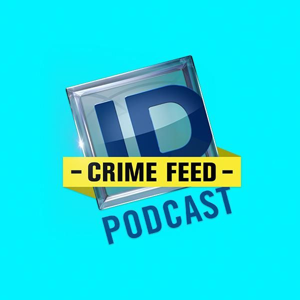 Listen to Investigation Discovery's CrimeFeed Podcast