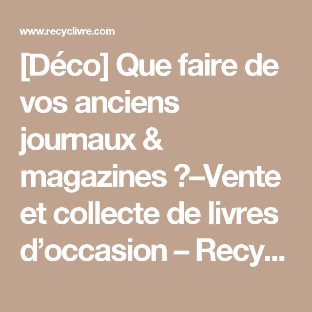 [Déco] Que faire de vos anciens journaux & magazines ?–Vente et collecte de livres d'occasion – RecycLivre.com