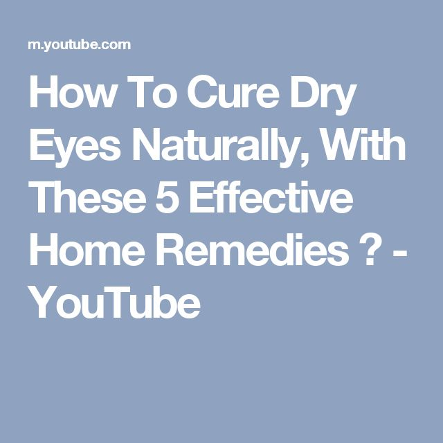 How To Cure Dry Eyes Naturally, With These 5 Effective Home Remedies ❤ - YouTube