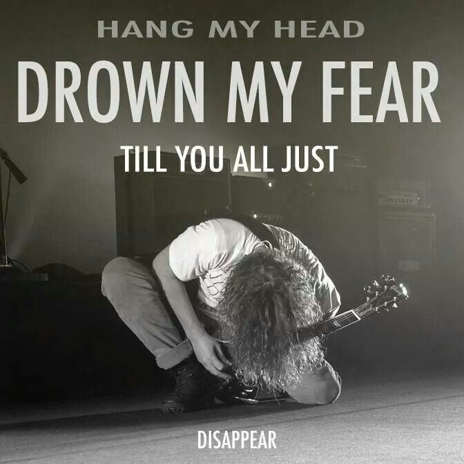 """Hang my head / Drown my fear / 'Til you all just disappear."" - Chris Cornell - Black Hole Sun, Sound Garden"