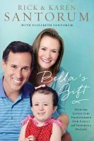 Bella's Gift: how one little girl transformed our family and inspired a nation - by Rick and Karen Santorum; with Elizabeth Santorum. The couple share the inspiring story of life with their special-needs youngest child.