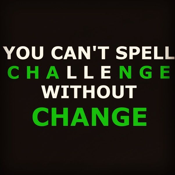 YOU CAN'T SPELL CHALLENGE WITHOUT CHANGE