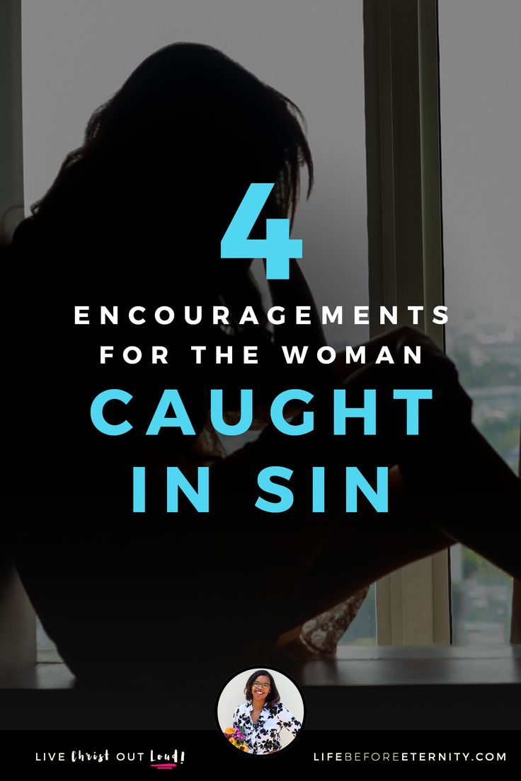 4 Encouragements for the Woman Caught in Sin | overcoming shame |  overcoming guilt | overcoming shame and guilt | forgiveness |  secret sin | having an affair |  recovery |  mistress | I had an affair | porn addiction | hidden sin | sex life | sexual purity | purity | purity Christian | purity verses | purity quotes | purity ring | purity test | abstinence | purity in dating | purity scripture | abstinence tips | abstinence quotes | abstinence teaching | abstinence relationships | single