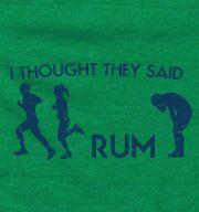 I Thought They Said Rum | Running Shirts | Sports T-Shirts | I Am Funny Shirts