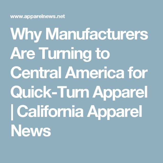 Why Manufacturers Are Turning to Central America for Quick-Turn Apparel   California Apparel News