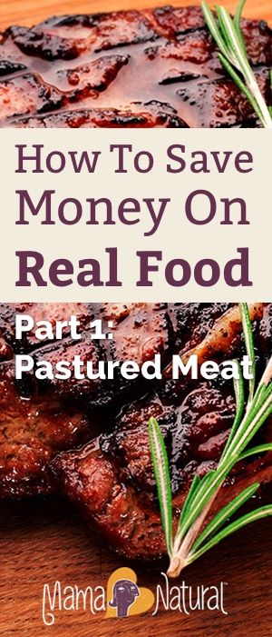 Learn how to save money on healthy food in our 5-part series! This post gives you tips and tricks on how to save on pastured meats. http://www.mamanatural.com/save-money-real-food-meat/