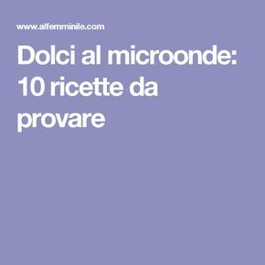 Dolci al microonde: 10 ricette da provare