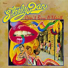 Can't Buy a Thrill is the debut album by American rock band Steely Dan