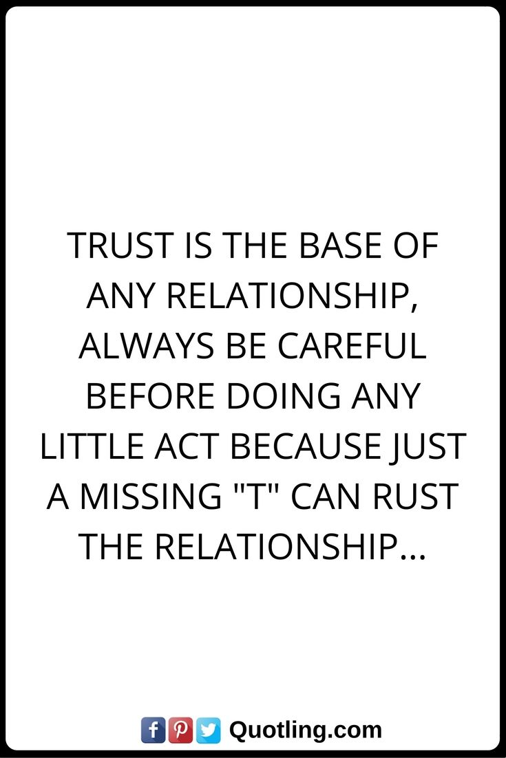 Trust is the base of any relationship always be careful before doing any little act