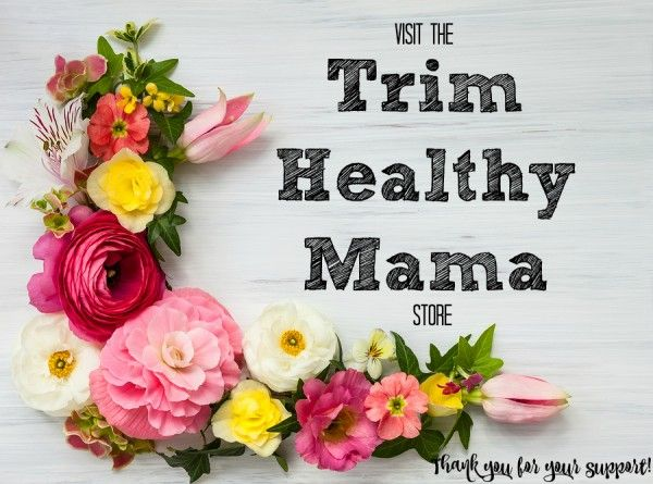 Visit the Trim Healthy Mama Store! Thanks for your support!