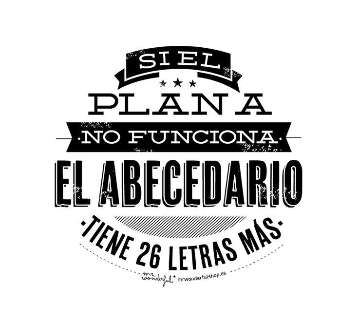 Si el plan A no funciona el abecedario tiene 26 letras más. -by Mr Wonderful