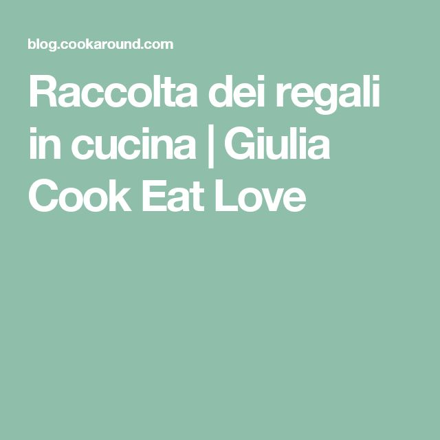 Raccolta dei regali in cucina | Giulia Cook Eat Love