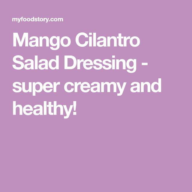 Mango Cilantro Salad Dressing - super creamy and healthy!