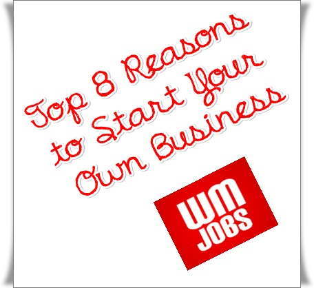 Top 8 Reasons to Start Your Own Business