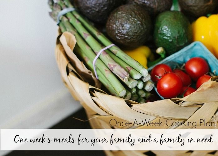 Once-A-Week Cooking Plans: meals for your family and a family in need without blowing your weekly budget