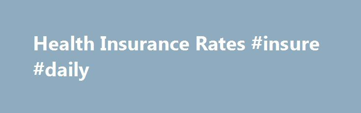 Health Insurance Rates #insure #daily http://insurances.remmont.com/health-insurance-rates-insure-daily/  #health insurance rates # Compare Policies and get the Best Coverage Find the most affordable rates in minutes Quality Care for Less As healthcare costs has exploded in recent years, having quality care has become imperative. If you're looking for bare-bones coverage, emergency-only options will protect you from losses related to catastrophic illness or injury.Read MoreThe post Health…