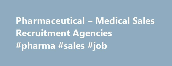 Pharmaceutical – Medical Sales Recruitment Agencies #pharma #sales #job http://pharma.remmont.com/pharmaceutical-medical-sales-recruitment-agencies-pharma-sales-job/  #pharma agency # Scientific Pharmaceutical Recruitment Agency Industry Specialization Spectrum Staffing Services is a top pharmaceutical recruitment agency, serving clients and candidates in NY, NJ, NC, and across the country. Our pharmaceutical sales recruiters and medical sales recruiters specialize in placing qualified…