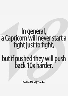 Capricorn/ This theory has been tested quite enough lately for me. I'm not even confrontational..... SHESH!!
