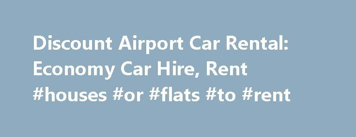 Discount Airport Car Rental: Economy Car Hire, Rent #houses #or #flats #to #rent http://rental.nef2.com/discount-airport-car-rental-economy-car-hire-rent-houses-or-flats-to-rent/  #cheap rent cars # Are you searching for a car rental company that offers the cheapest rental rate in town? You just found the right place. Discount Airport Car Rental is the cheapest car rental company that offers you wide selection of cars to choose from. We are being patronized because we have cars that are…