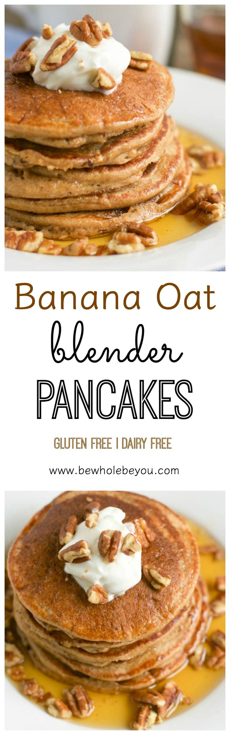 Banana Oat Blender Pancakes. Be Whole. Be You. -  Make sure to use gluten free oats to make gluten free