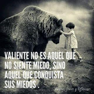 Imagenes,frases y Reflexiones: Valiente no es Aquel qué no siente miedo, sino aqu...
