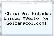 http://tecnoautos.com/wp-content/uploads/imagenes/tendencias/thumbs/china-vs-estados-unidos-vealo-por-golcaracolcom.jpg Gol Caracol. China vs. Estados Unidos ¡Véalo por Golcaracol.com!, Enlaces, Imágenes, Videos y Tweets - http://tecnoautos.com/actualidad/gol-caracol-china-vs-estados-unidos-vealo-por-golcaracolcom/