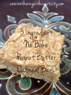 Mothering with Creativity: 3 Ingredient Peanut Butter Oatmeal Bars-No Bake