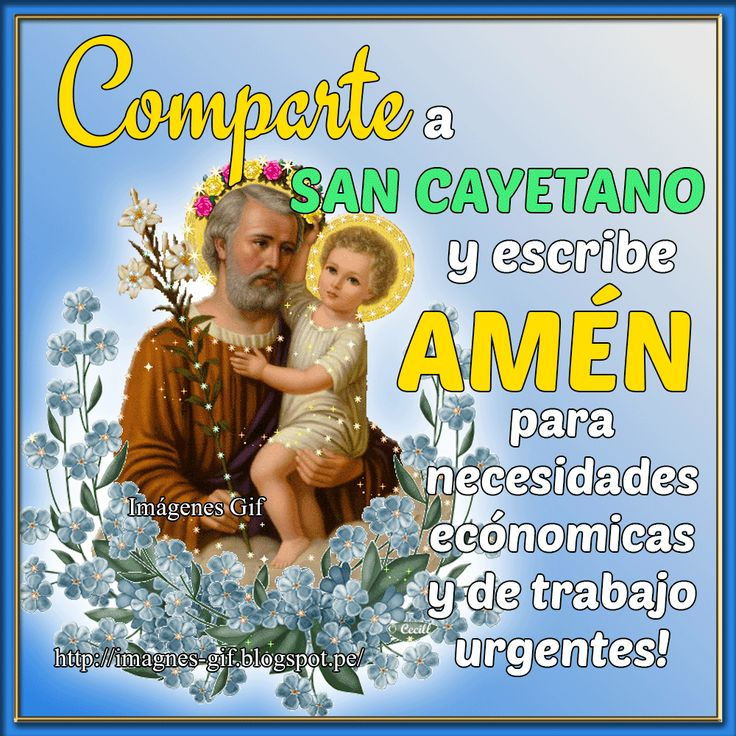 San Cayetano, Padre de la Providencia no permitas que a mi familia y a mi nos falte el pan de cada día, el trabajo y la paz.             ...