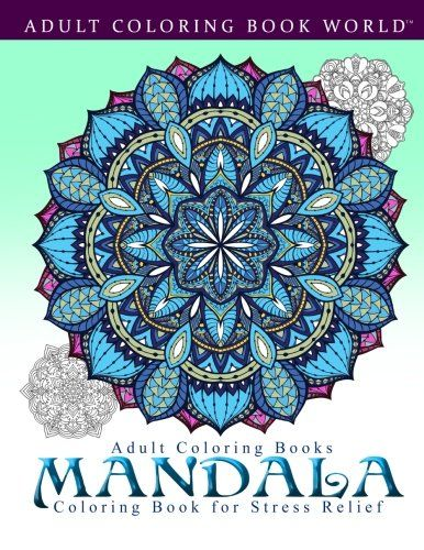 Adult Coloring Books: Mandala Coloring Book for Stress Relief - Adult Coloring Book World.