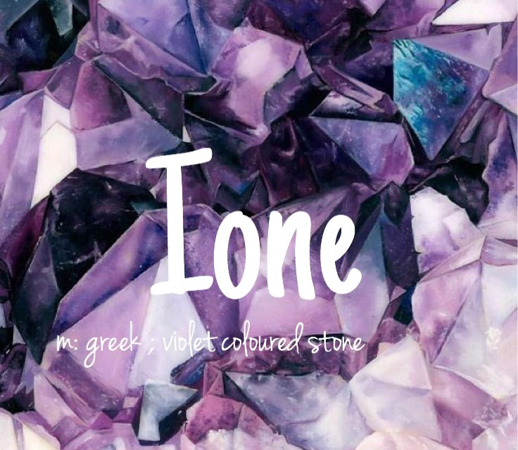 Ione - beautiful girl name!! Pronounced: EE-own-nee