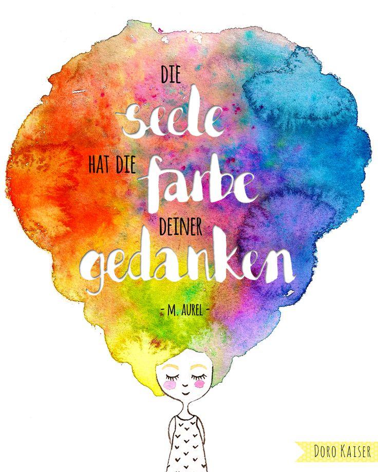 """Positive Worte   Zitat und Aquarell Illustration """" Die Seele hat die Farbe deiner Gedanken """" , Marc Aurel   www.dorokaiser.online.de"""