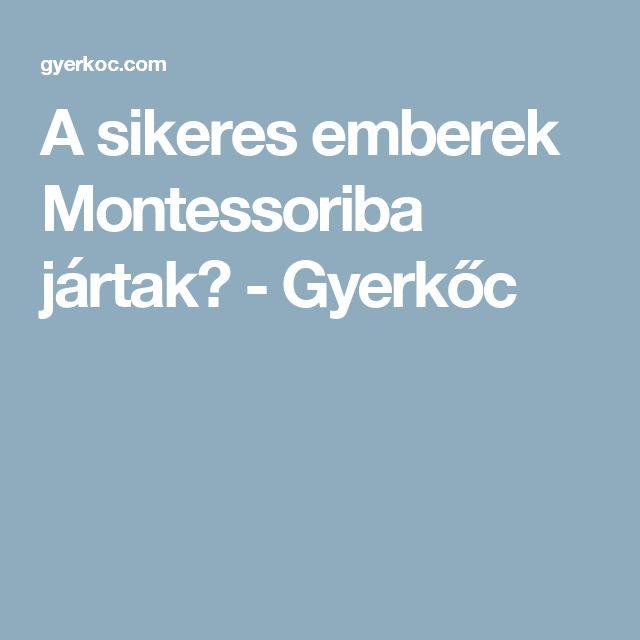 A sikeres emberek Montessoriba jártak? - Gyerkőc