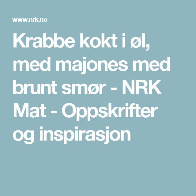 Krabbe kokt i øl, med majones med brunt smør - NRK Mat - Oppskrifter og inspirasjon