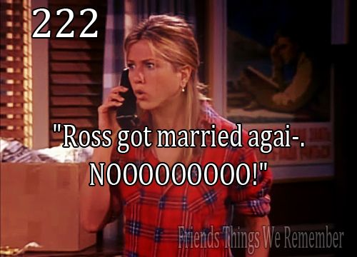 "Friends #222 - ""Ross got married agai- NOOOOOOOOO!"""
