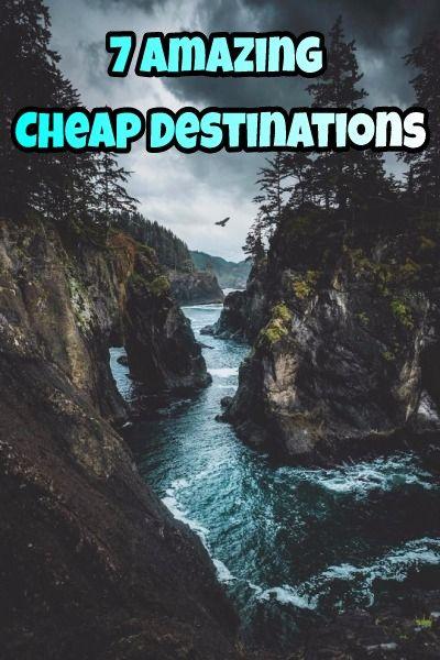 7 Amazing  Cheap Destinations