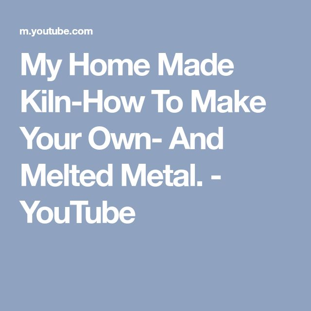 My Home Made Kiln-How To Make Your Own- And Melted Metal. - YouTube
