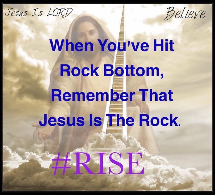 When You've Hit Rock Bottom, Remember That Jesus Is The Rock. #RISE ❤️✨
