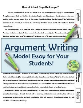 Are you teaching your students how to write an argument essay? Don't have good examples or exemplary essays to show them? Look no further!In this free product, you will receive an argument essay model.  The essay is on the topic is: Should School Days Be Longer?The essay covers an introduction, supporting argument paragraph, the counter argument and a conclusion paragraph.***Since this a freebie, I would greatly appreciate it if you leave feedback!