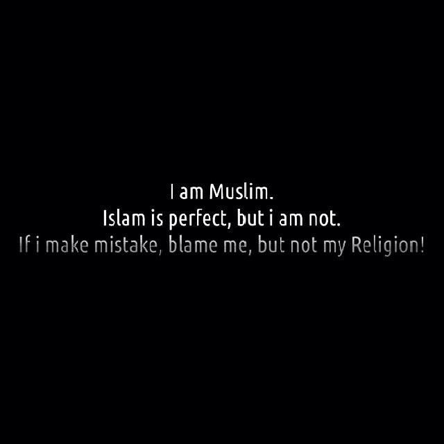 best islamic ❤ images arabic quotes quotes in  islam is perfect but i am not if i make mistake blame me but not my religion