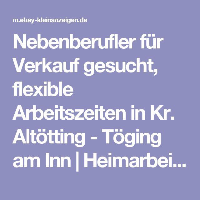Nebenberufler für Verkauf gesucht, flexible Arbeitszeiten in Kr. Altötting - Töging am Inn | Heimarbeit, Mini- & Nebenjobs | eBay Kleinanzeigen