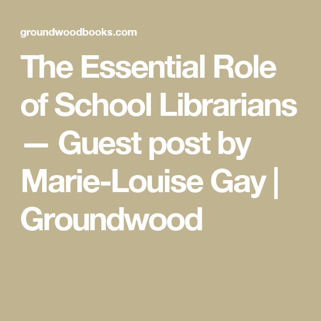 The Essential Role of School Librarians — Guest post by Marie-Louise Gay | Groundwood