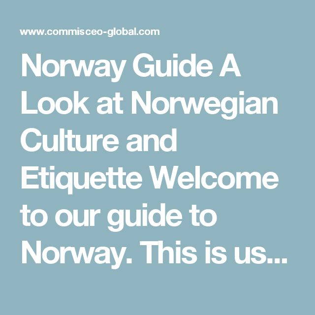 norwegian business culture Norwegian business culture in contrast to the indirect, roundabout language common in much of asia, latin america and the middle east, norwegians typically use direct.