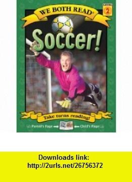 Soccer! (We Both Read - Level 2 (Quality)) (9781601152404) Dev Ross, David Wenzel , ISBN-10: 160115240X  , ISBN-13: 978-1601152404 ,  , tutorials , pdf , ebook , torrent , downloads , rapidshare , filesonic , hotfile , megaupload , fileserve