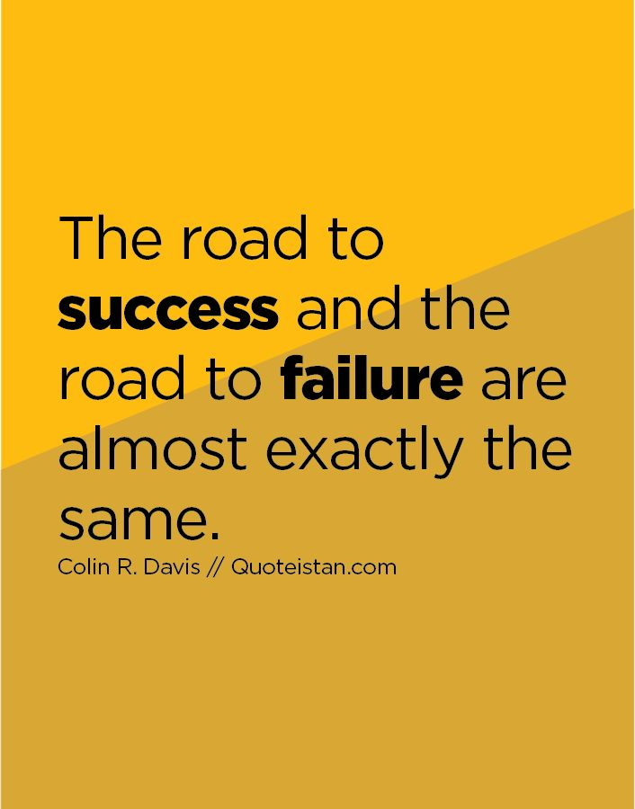 The road to #success and the road to failure are almost exactly the same. http://www.quoteistan.com/2016/02/the-road-to-success-and-road-to-failure.html