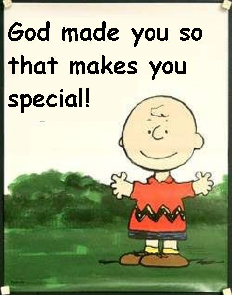 God made you!!!
