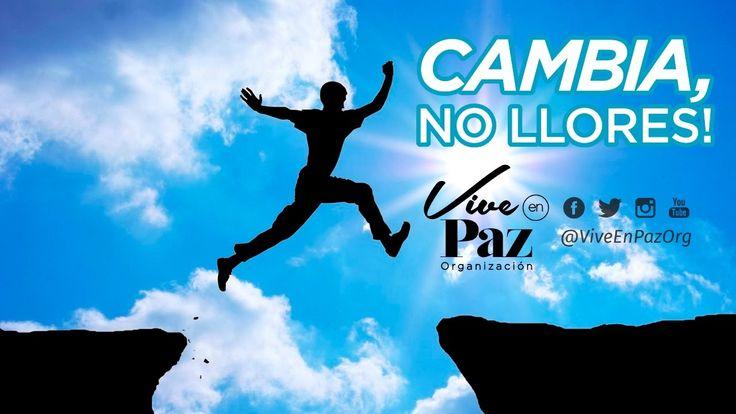 Cambia, No llores | Vive en Paz Org - Erwin Griego Pizarro - YouTube