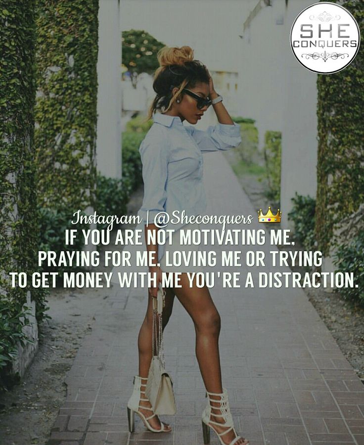 If you are not motivating me praying for me, loving me or trying to get money with me you're a distraction   #sheconquers #bosslady #success #goaldigger #hustle #grind #entrepreneur