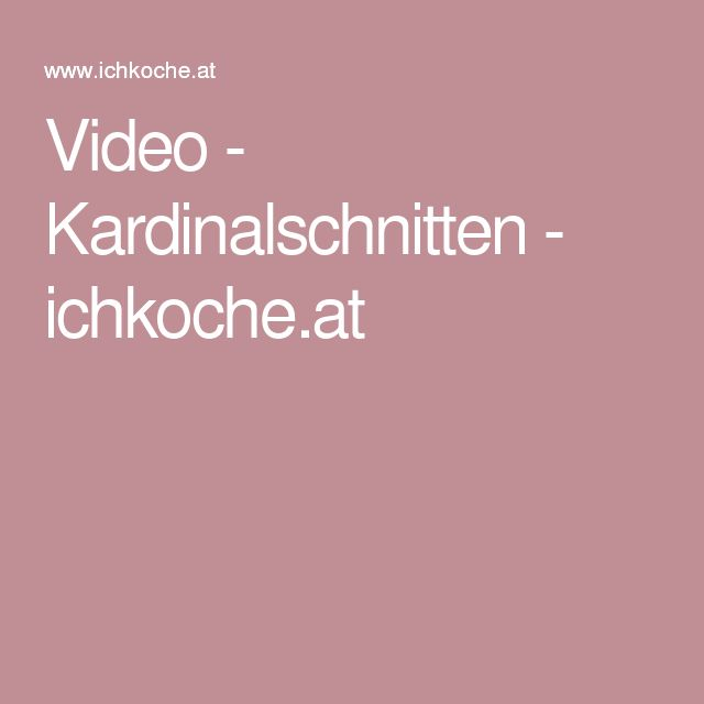 Video - Kardinalschnitten - ichkoche.at